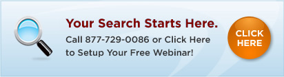 Your Search Starts Here. Call us or click here to setup your free webinar!